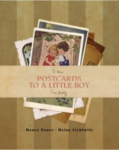 "The book ""Postcards to a Little Boy"" comprises images of the dozens of postcards and letters sent to Heinz Lichtwitz, who arrived in Wales at age 6 via the Kindertransport, by his father Max from Berlin. That boy is now Henry Foner, a grandfather living in Israel"