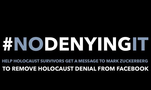 #NODENYINGIT MARK ZUCKERBERG, REMOVE HOLOCAUST DENIAL FROM FACEBOOK